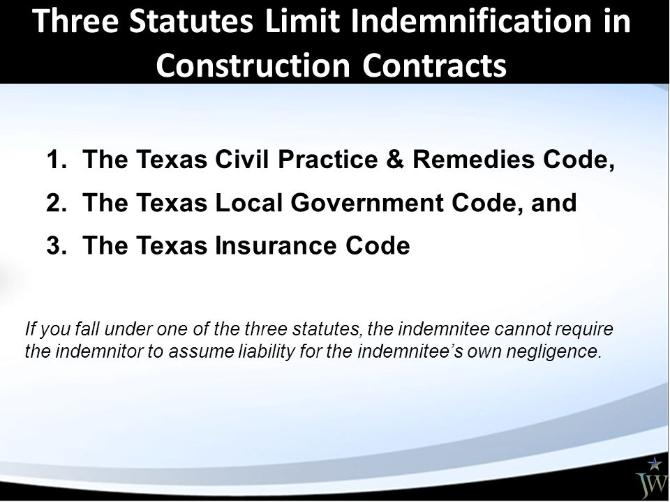 Three Statutes Limit Indemnification in Construction Contracts 1.