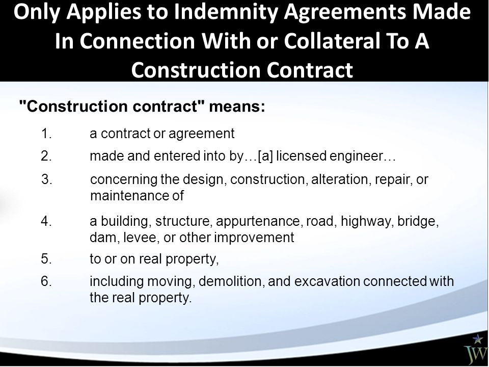 Only Applies to Indemnity Agreements Made In Connection With or Collateral To A Construction Contract Construction contract means: 1.
