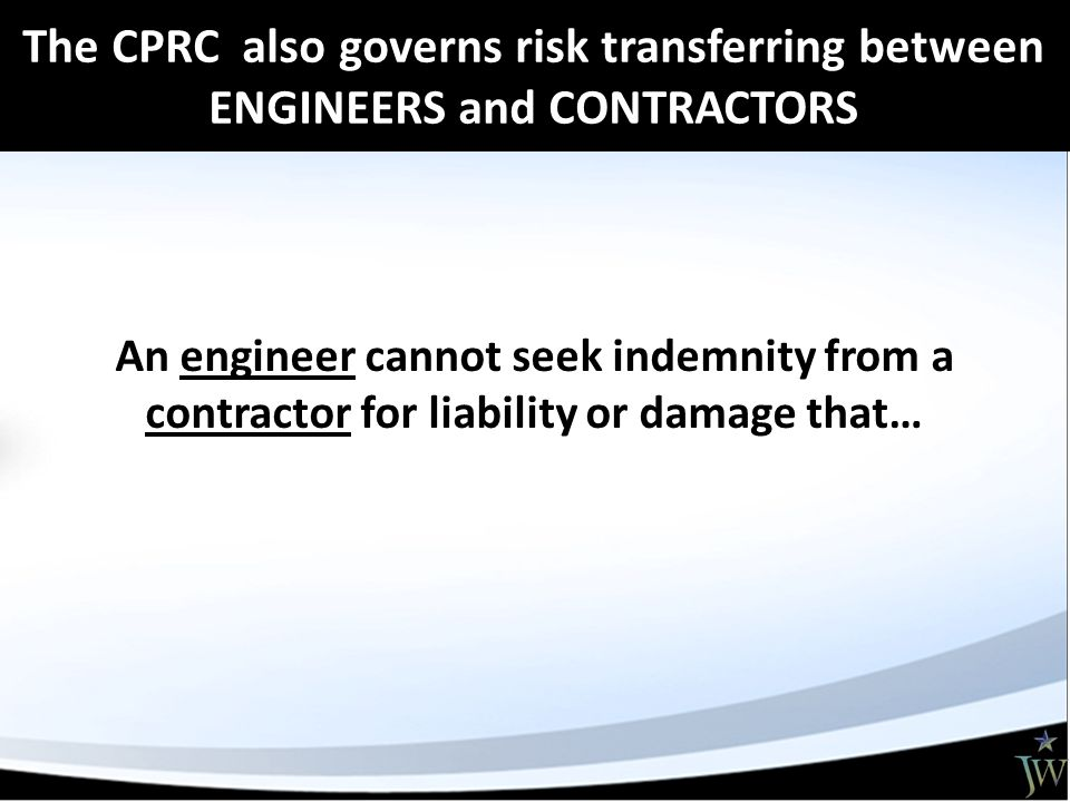 An engineer cannot seek indemnity from a contractor for liability or damage that… The CPRC also governs risk transferring between ENGINEERS and CONTRACTORS