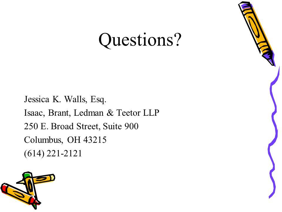 Questions. Jessica K. Walls, Esq. Isaac, Brant, Ledman & Teetor LLP 250 E.
