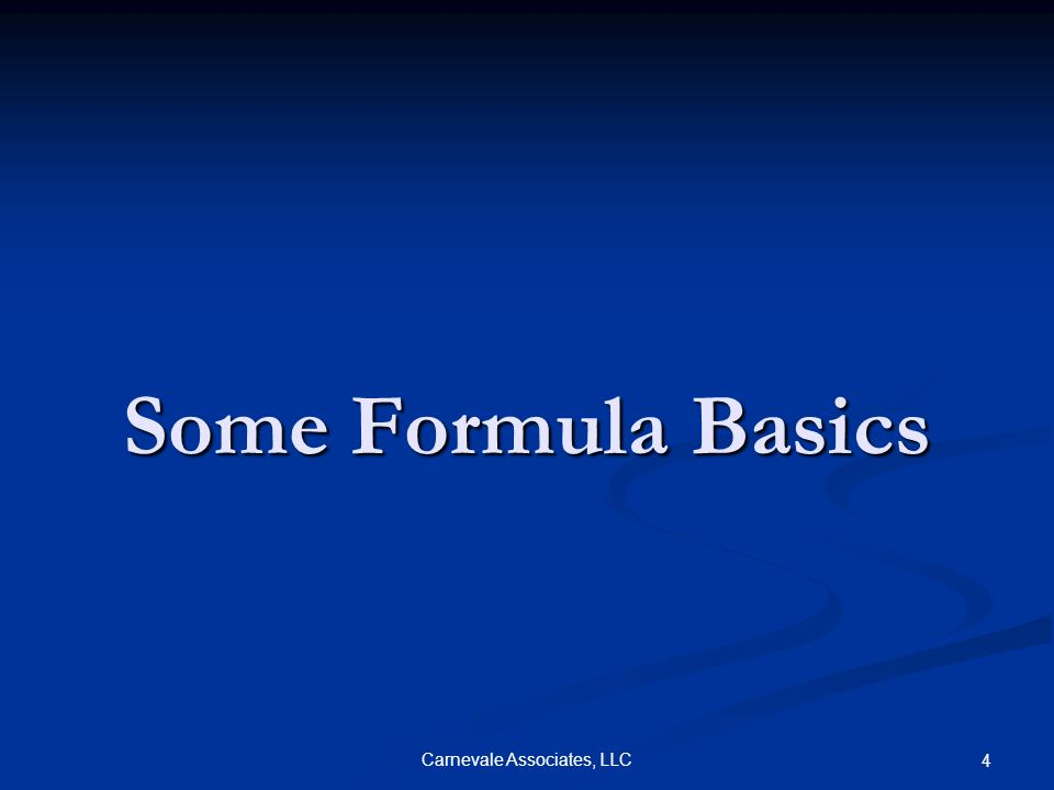 Carnevale Associates, LLC 4 Some Formula Basics