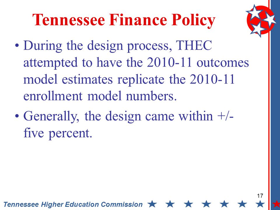 17 Tennessee Higher Education Commission Tennessee Finance Policy During the design process, THEC attempted to have the 2010-11 outcomes model estimates replicate the 2010-11 enrollment model numbers.