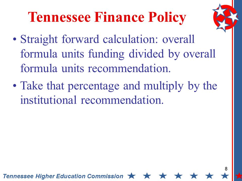 8 Tennessee Higher Education Commission Tennessee Finance Policy Straight forward calculation: overall formula units funding divided by overall formula units recommendation.