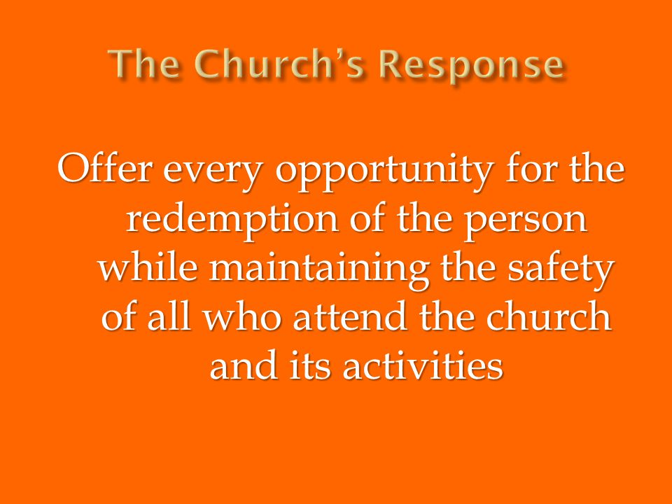 Offer every opportunity for the redemption of the person while maintaining the safety of all who attend the church and its activities