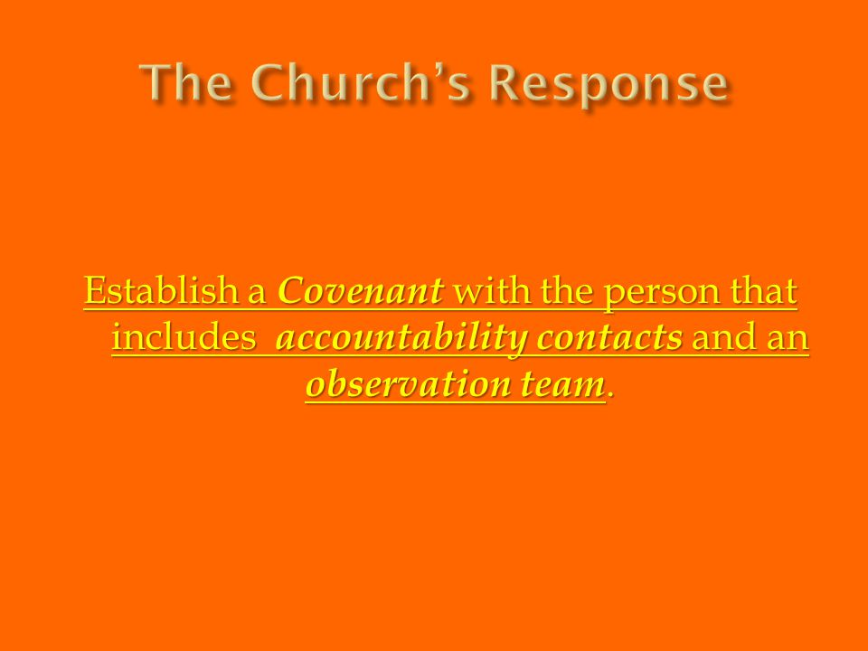 Establish a Covenant with the person that includes accountability contacts and an observation team.
