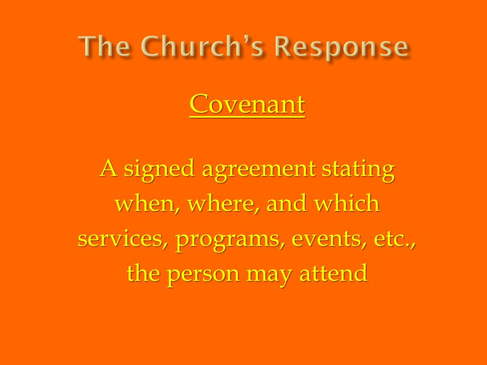 Covenant A signed agreement stating when, where, and which services, programs, events, etc., the person may attend