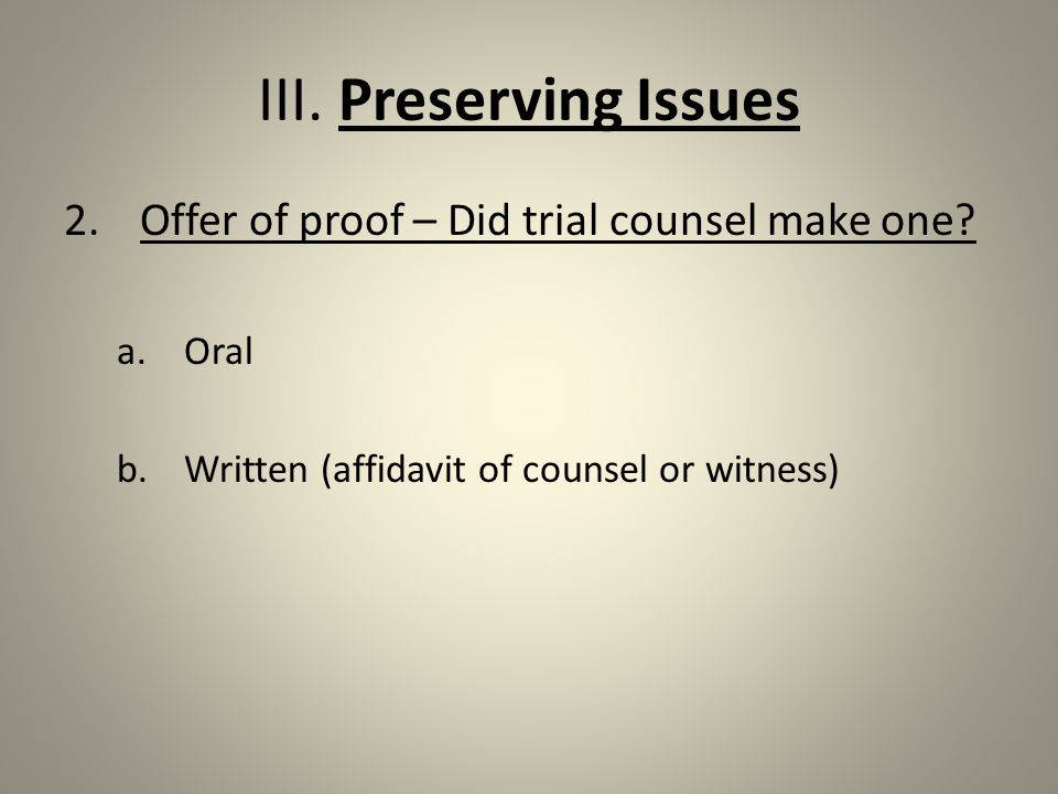 III. Preserving Issues 2.Offer of proof – Did trial counsel make one.