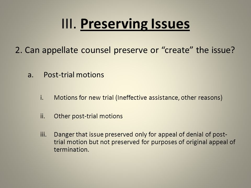 III. Preserving Issues 2. Can appellate counsel preserve or create the issue.
