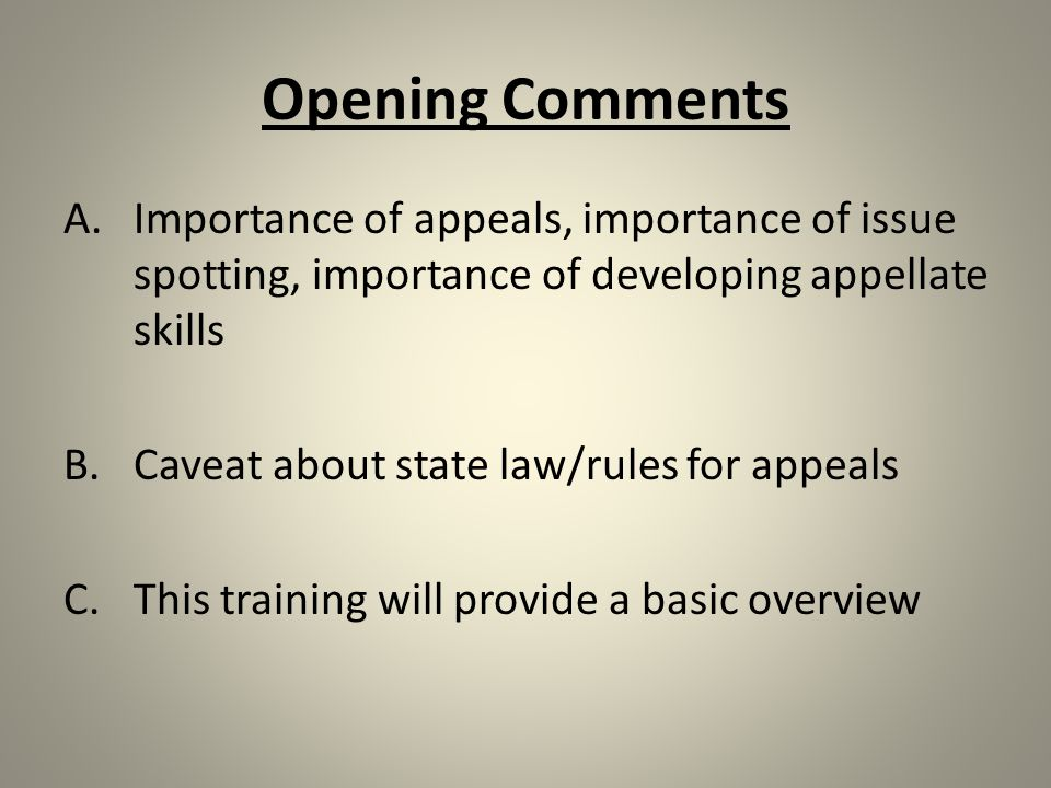Opening Comments A.Importance of appeals, importance of issue spotting, importance of developing appellate skills B.Caveat about state law/rules for a