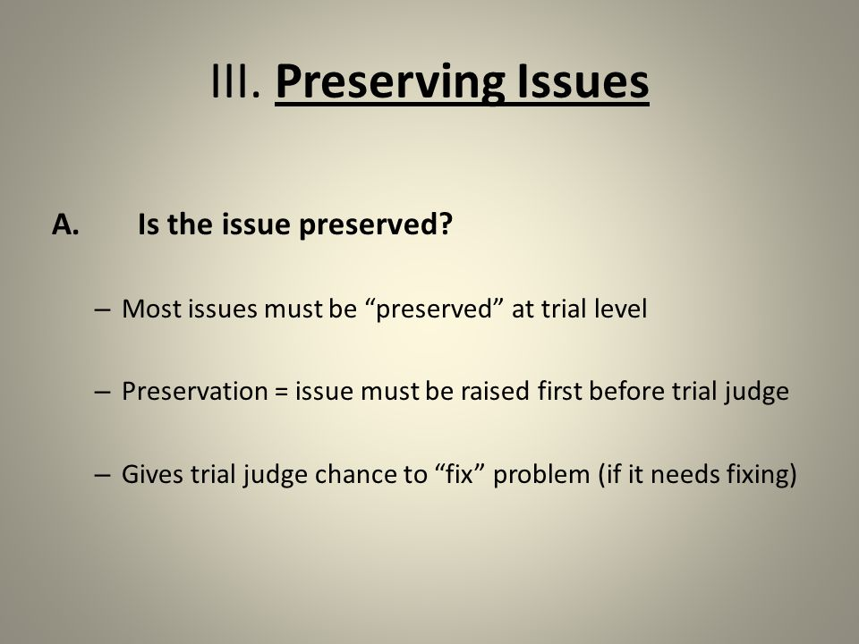 III. Preserving Issues A.Is the issue preserved.