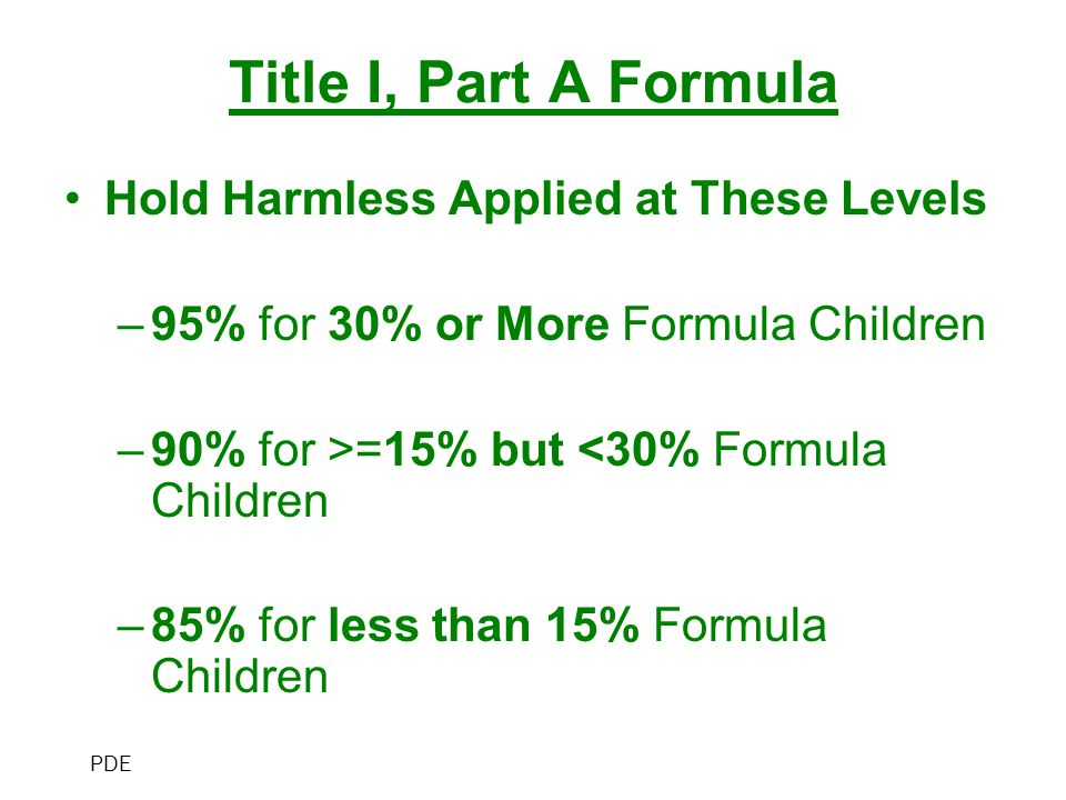 Title I, Part A Formula Hold Harmless Applied at These Levels –95% for 30% or More Formula Children –90% for >=15% but <30% Formula Children –85% for