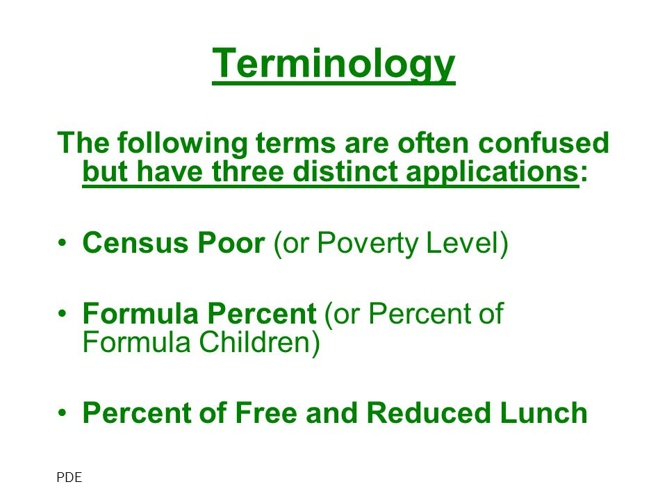 Terminology The following terms are often confused but have three distinct applications: Census Poor (or Poverty Level) Formula Percent (or Percent of