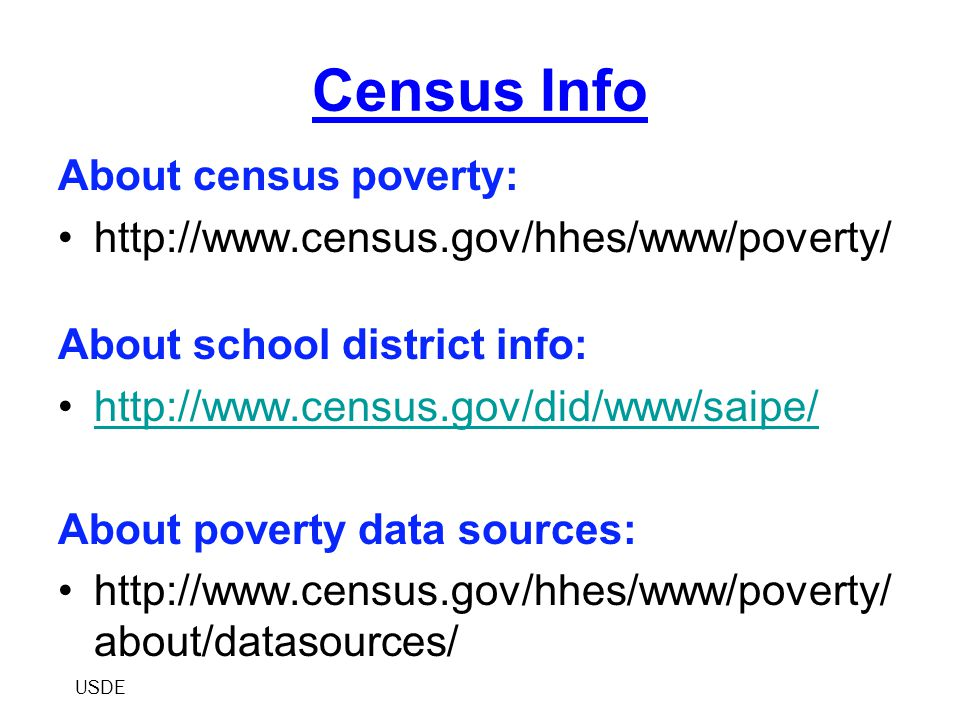 Census Info About census poverty: http://www.census.gov/hhes/www/poverty/ About school district info: http://www.census.gov/did/www/saipe/ About pover