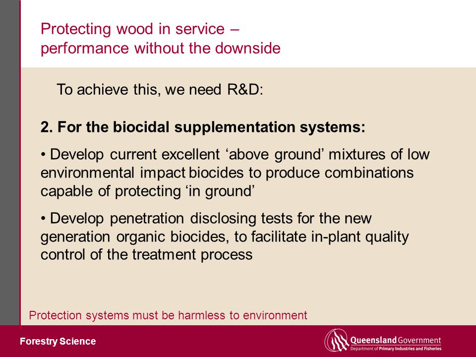 Forestry Science Protecting wood in service – performance without the downside Protection systems must be harmless to environment 2.