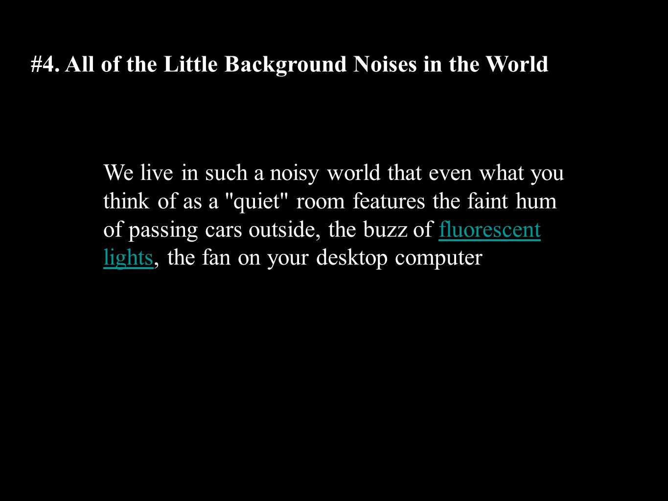 #4. All of the Little Background Noises in the World We live in such a noisy world that even what you think of as a