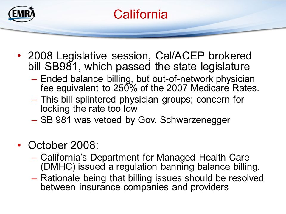 California 2008 Legislative session, Cal/ACEP brokered bill SB981, which passed the state legislature –Ended balance billing, but out-of-network physician fee equivalent to 250% of the 2007 Medicare Rates.