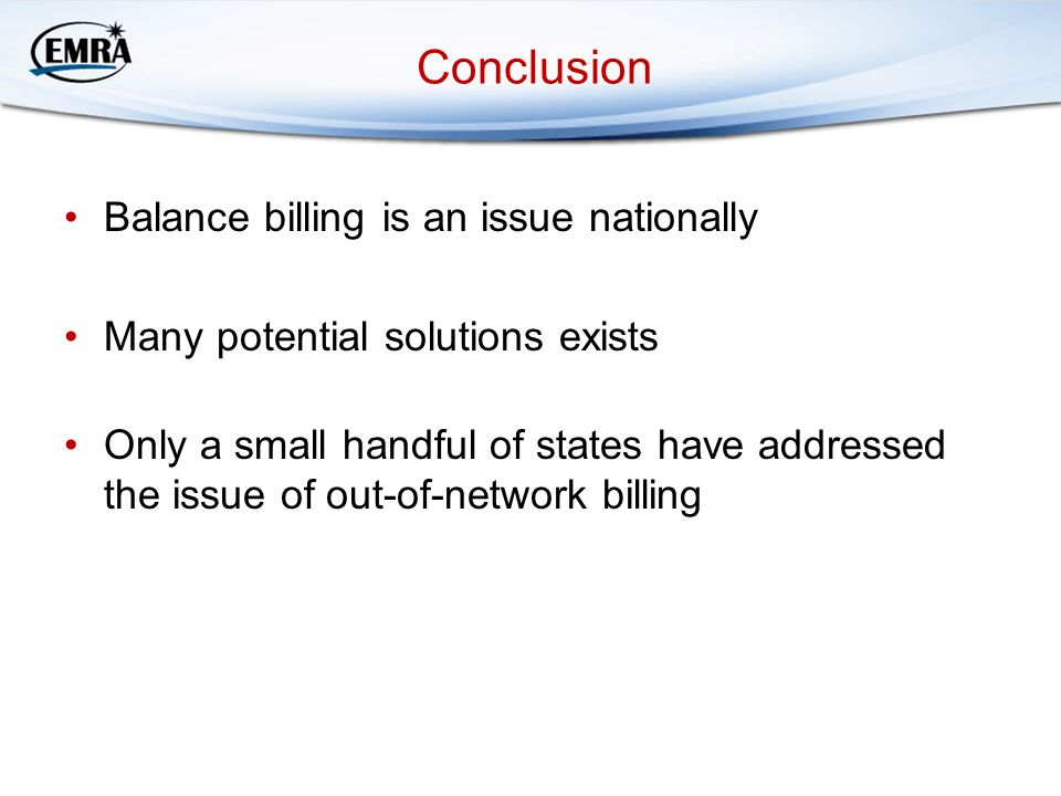 Conclusion Balance billing is an issue nationally Many potential solutions exists Only a small handful of states have addressed the issue of out-of-network billing