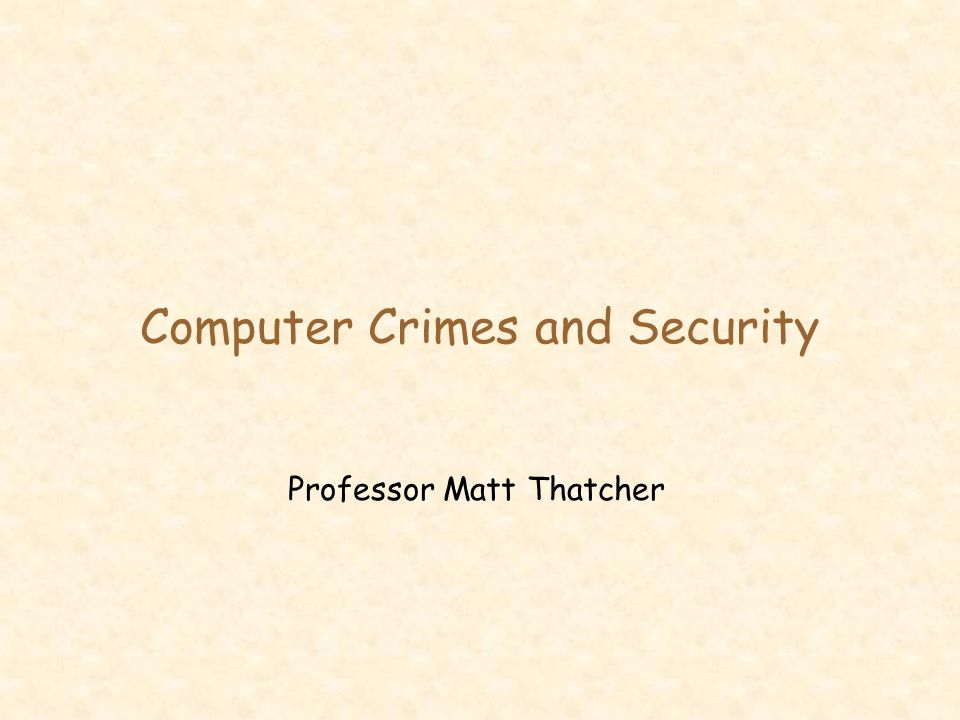 Computer Crimes and Security Professor Matt Thatcher