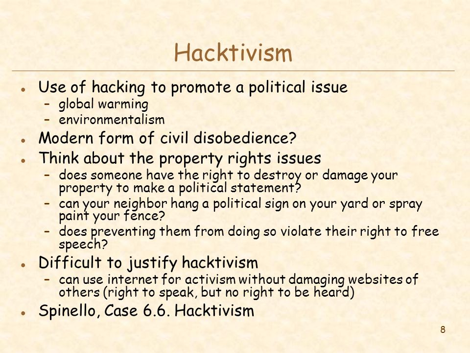 8 Hacktivism l Use of hacking to promote a political issue –global warming –environmentalism l Modern form of civil disobedience.