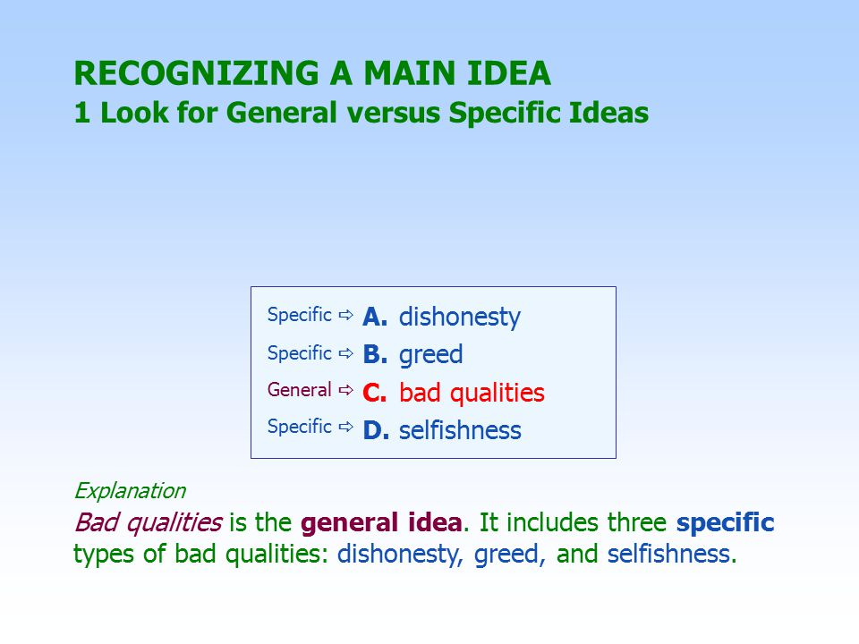 1 Look for General versus Specific Ideas Bad qualities is the general idea.