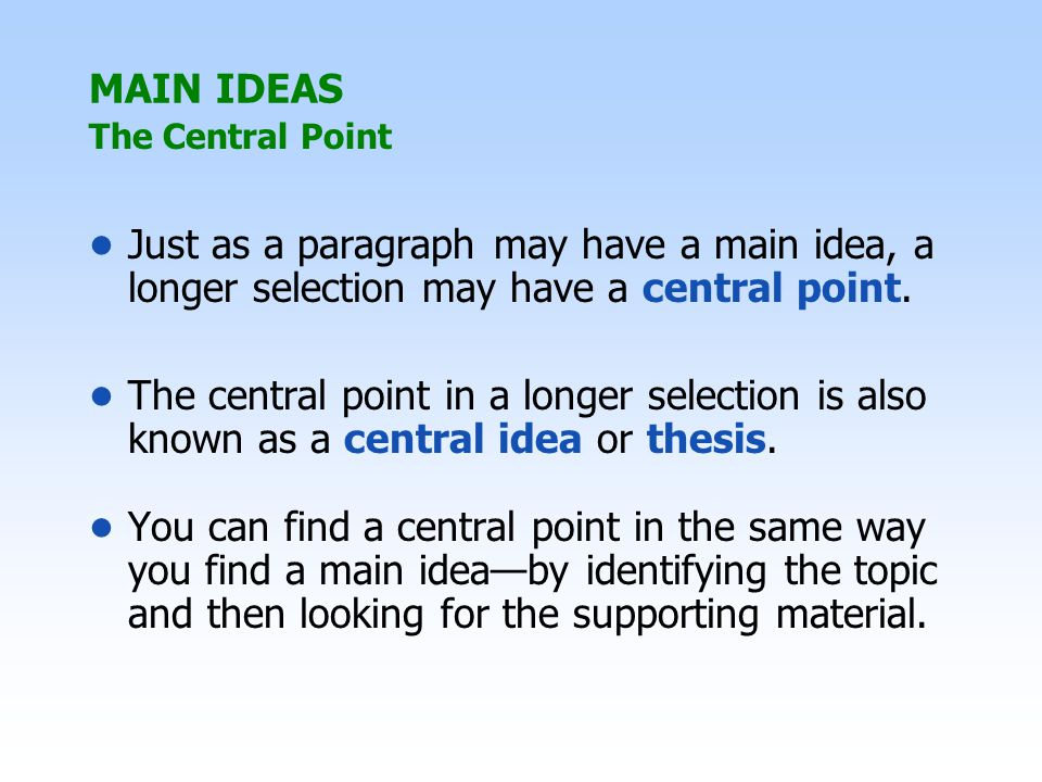 The Central Point MAIN IDEAS Just as a paragraph may have a main idea, a longer selection may have a central point.