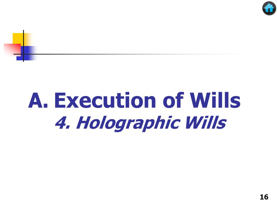 A.Execution of Wills 4. Holographic Wills 16