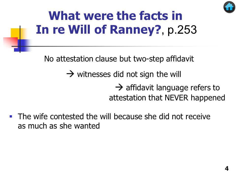 In re Will of Ranney What were the facts in In re Will of Ranney?, p.253 No attestation clause but two-step affidavit   witnesses did not sign the will   affidavit language refers to attestation that NEVER happened 4  The wife contested the will because she did not receive as much as she wanted