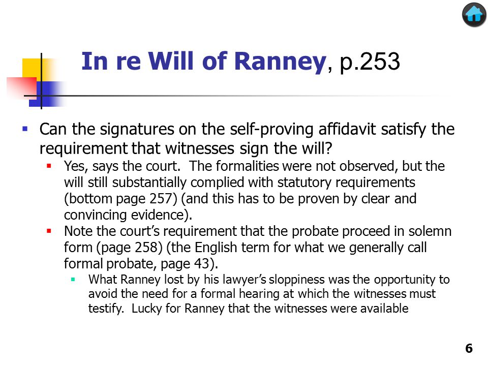 In re Will of Ranney In re Will of Ranney, p.253 6  Can the signatures on the self-proving affidavit satisfy the requirement that witnesses sign the will.