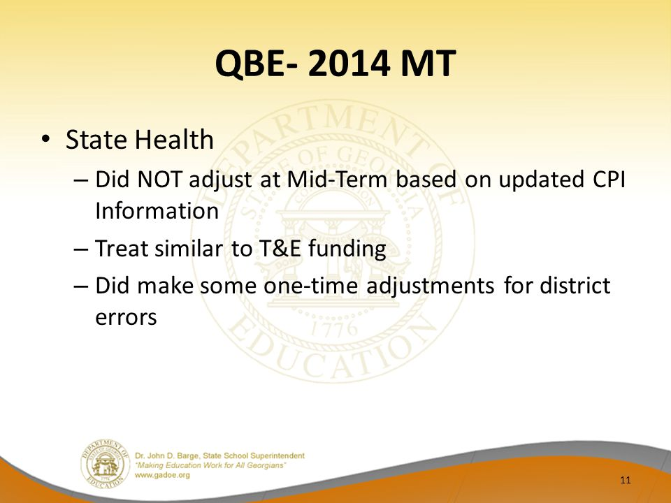 QBE- 2014 MT State Health – Did NOT adjust at Mid-Term based on updated CPI Information – Treat similar to T&E funding – Did make some one-time adjustments for district errors 11