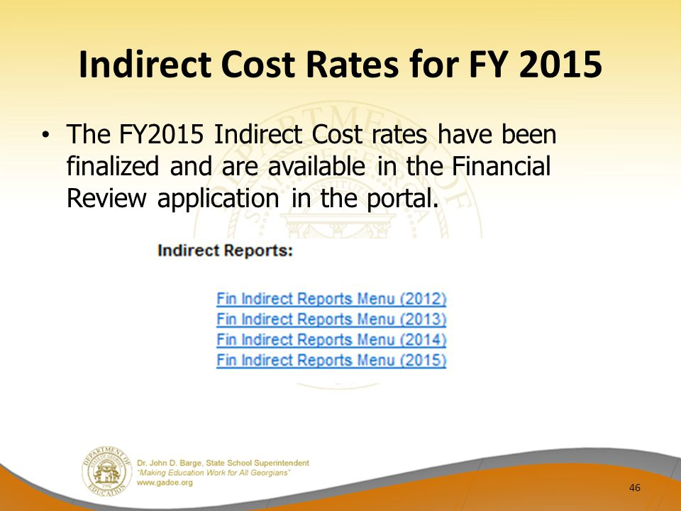 Indirect Cost Rates for FY 2015 The FY2015 Indirect Cost rates have been finalized and are available in the Financial Review application in the portal.