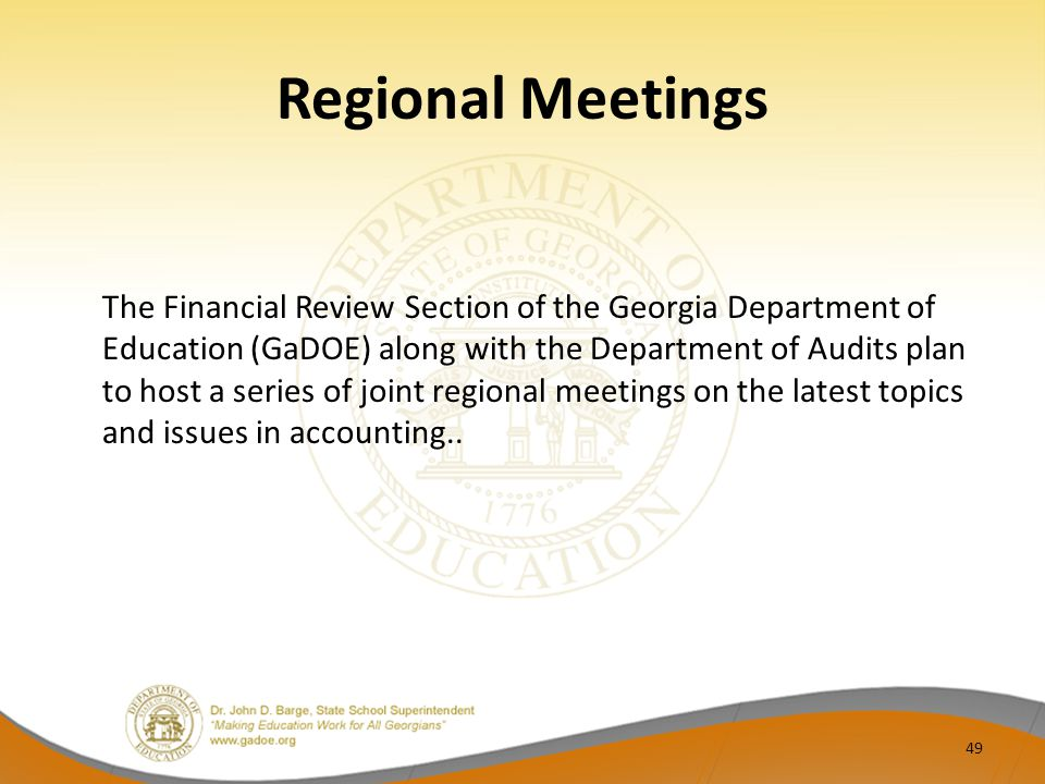 Regional Meetings The Financial Review Section of the Georgia Department of Education (GaDOE) along with the Department of Audits plan to host a series of joint regional meetings on the latest topics and issues in accounting..