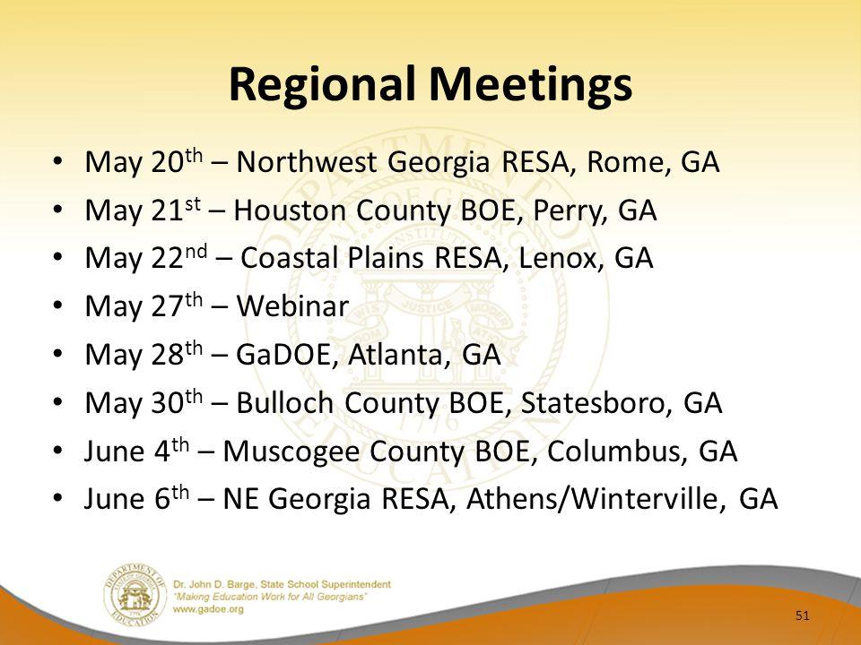 Regional Meetings May 20 th – Northwest Georgia RESA, Rome, GA May 21 st – Houston County BOE, Perry, GA May 22 nd – Coastal Plains RESA, Lenox, GA Ma