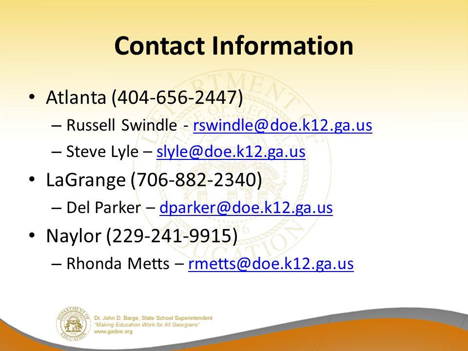 Contact Information Atlanta (404-656-2447) – Russell Swindle - rswindle@doe.k12.ga.usrswindle@doe.k12.ga.us – Steve Lyle – slyle@doe.k12.ga.usslyle@do