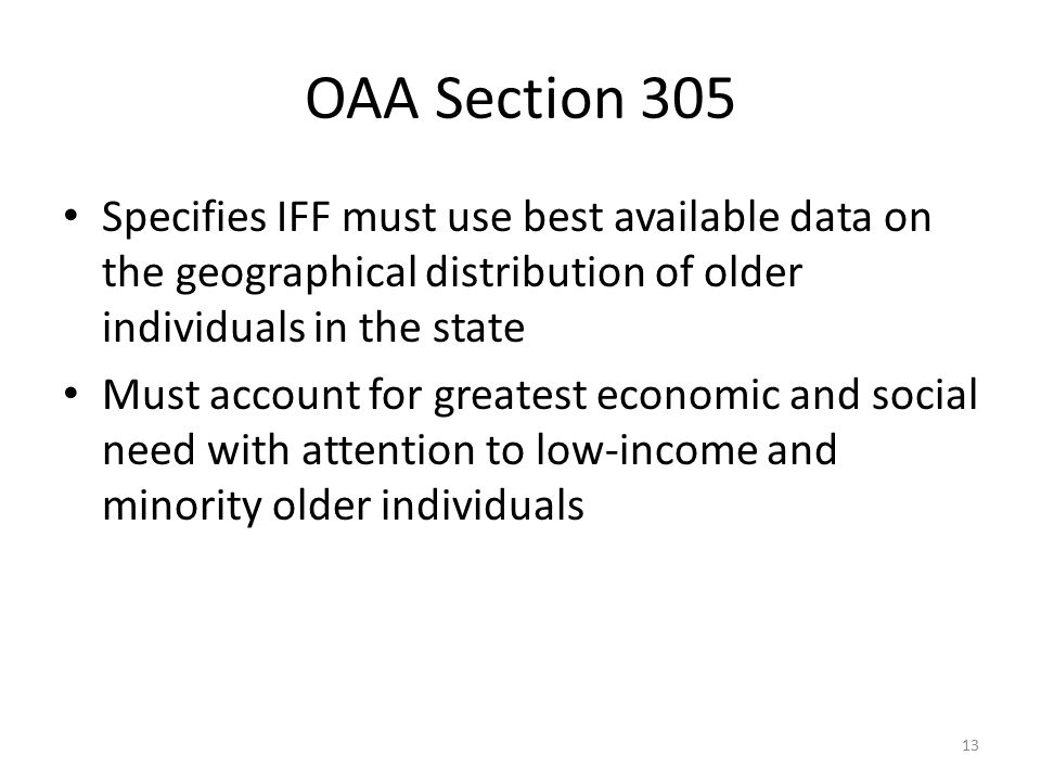 OAA Section 305 Specifies IFF must use best available data on the geographical distribution of older individuals in the state Must account for greates