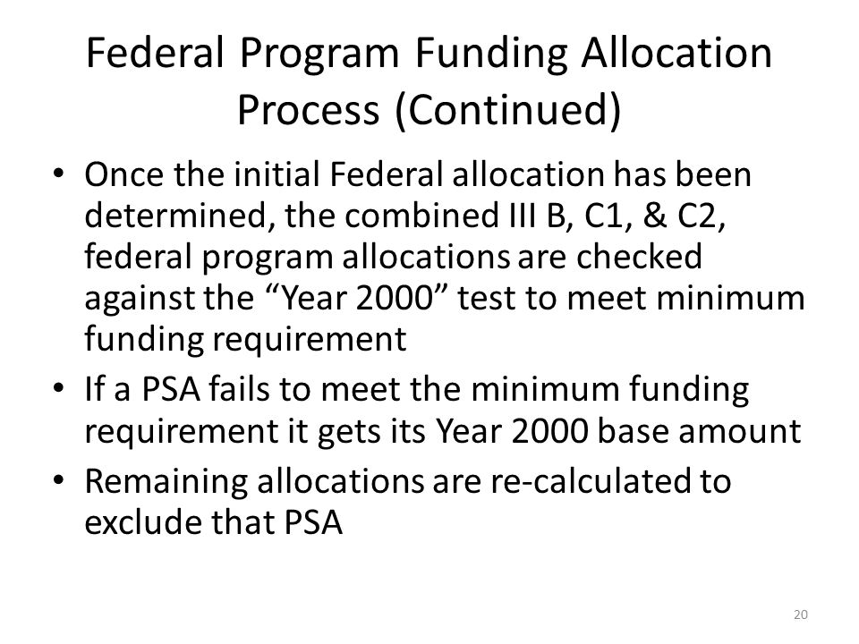 Federal Program Funding Allocation Process (Continued) Once the initial Federal allocation has been determined, the combined III B, C1, & C2, federal