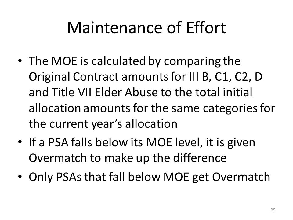 Maintenance of Effort The MOE is calculated by comparing the Original Contract amounts for III B, C1, C2, D and Title VII Elder Abuse to the total ini