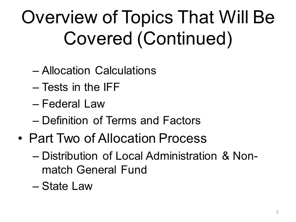 Overview of Topics That Will Be Covered (Continued) –Allocation Calculations –Tests in the IFF –Federal Law –Definition of Terms and Factors Part Two