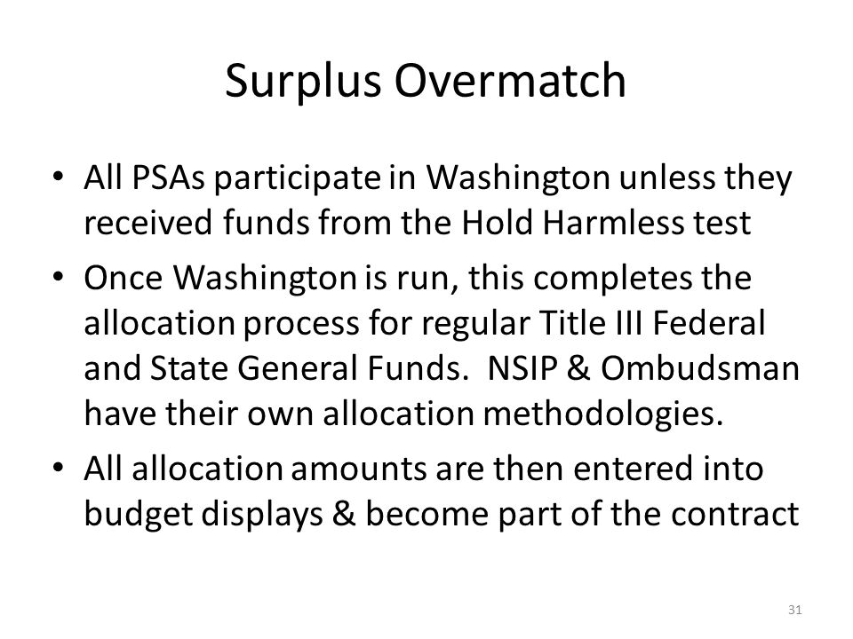Surplus Overmatch All PSAs participate in Washington unless they received funds from the Hold Harmless test Once Washington is run, this completes the