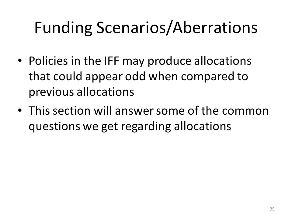 Funding Scenarios/Aberrations Policies in the IFF may produce allocations that could appear odd when compared to previous allocations This section wil