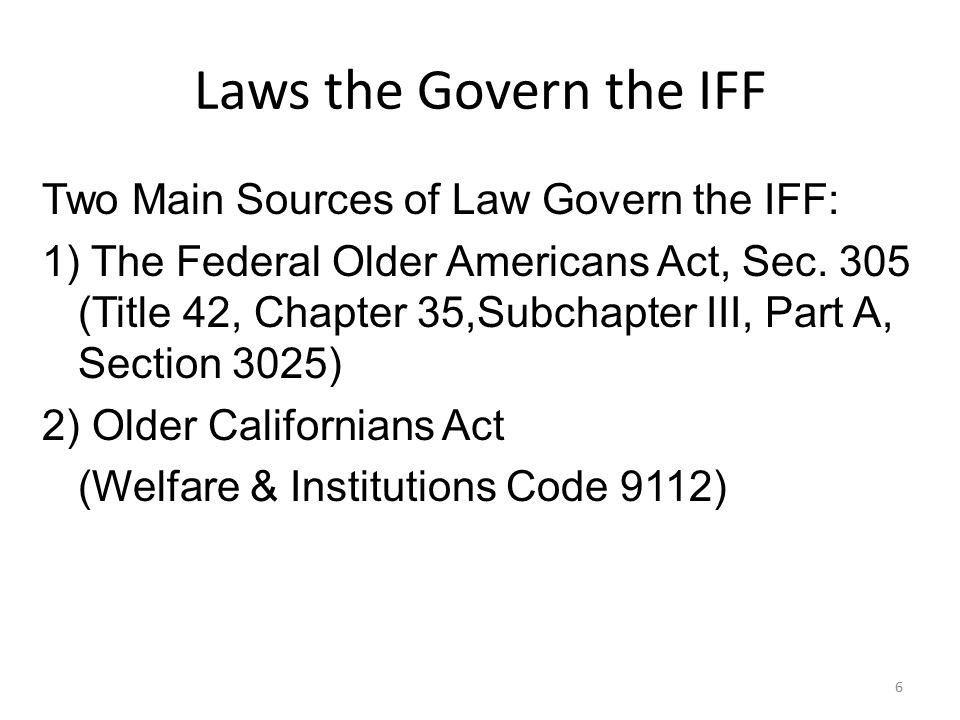 IFF Factors (Continued) When combined these factors & weights result in an allocation consistent with the OAA Data comes from – CA Department of Finance (updated annually) – US Administration on Aging Census Data – CA Dept.