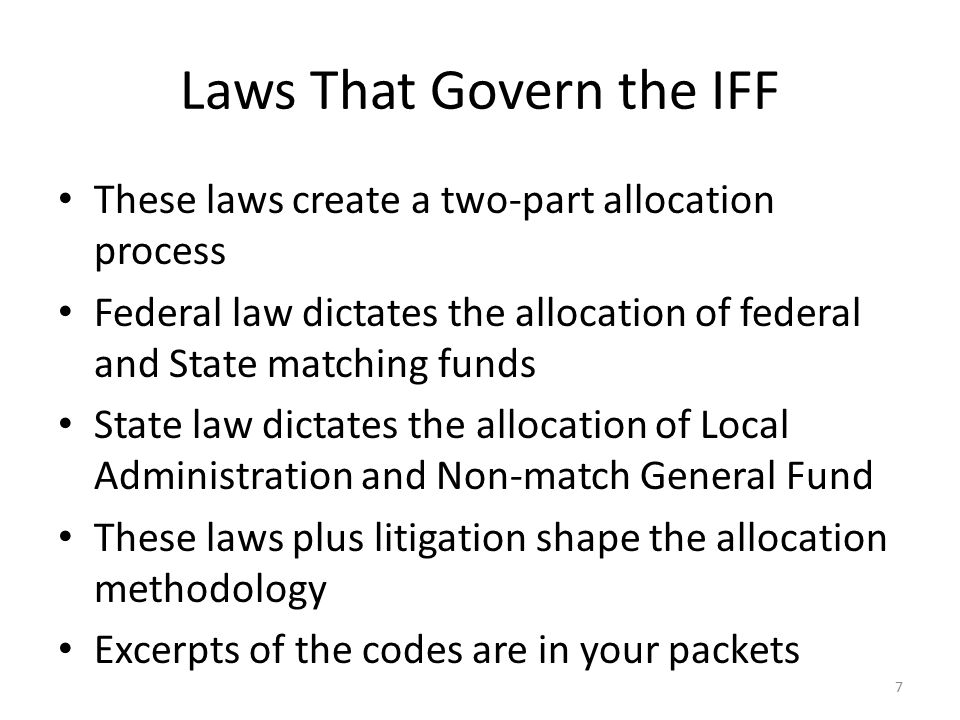 Laws That Govern the IFF These laws create a two-part allocation process Federal law dictates the allocation of federal and State matching funds State