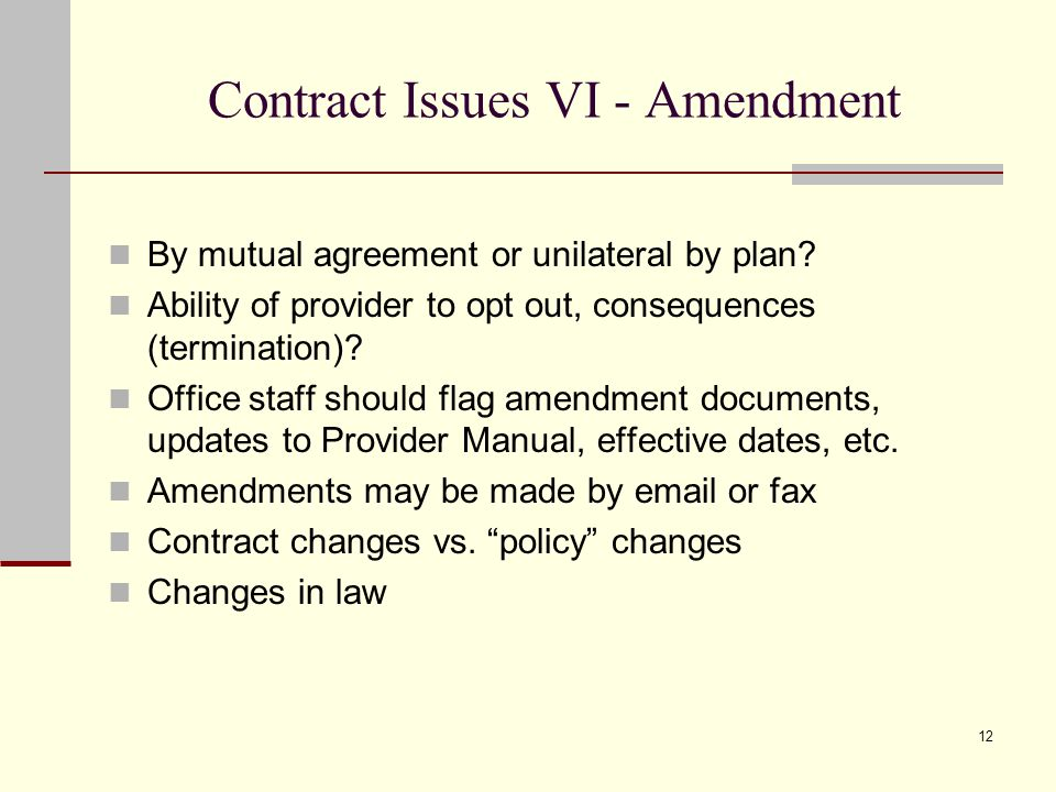 12 Contract Issues VI - Amendment By mutual agreement or unilateral by plan.