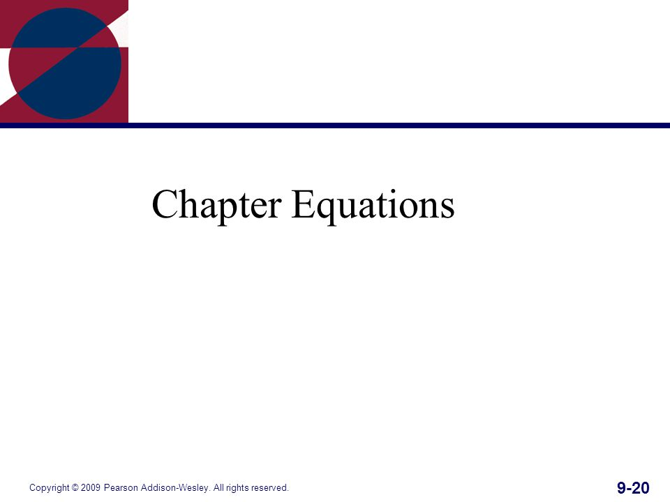 Copyright © 2009 Pearson Addison-Wesley. All rights reserved. 9-20 Chapter Equations