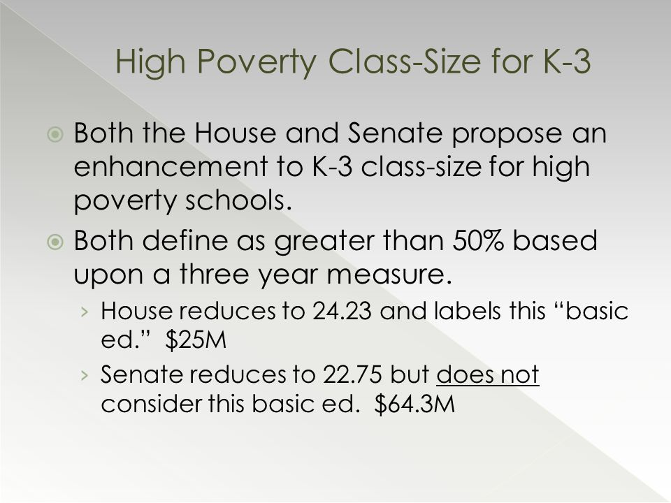  Both the House and Senate propose an enhancement to K-3 class-size for high poverty schools.