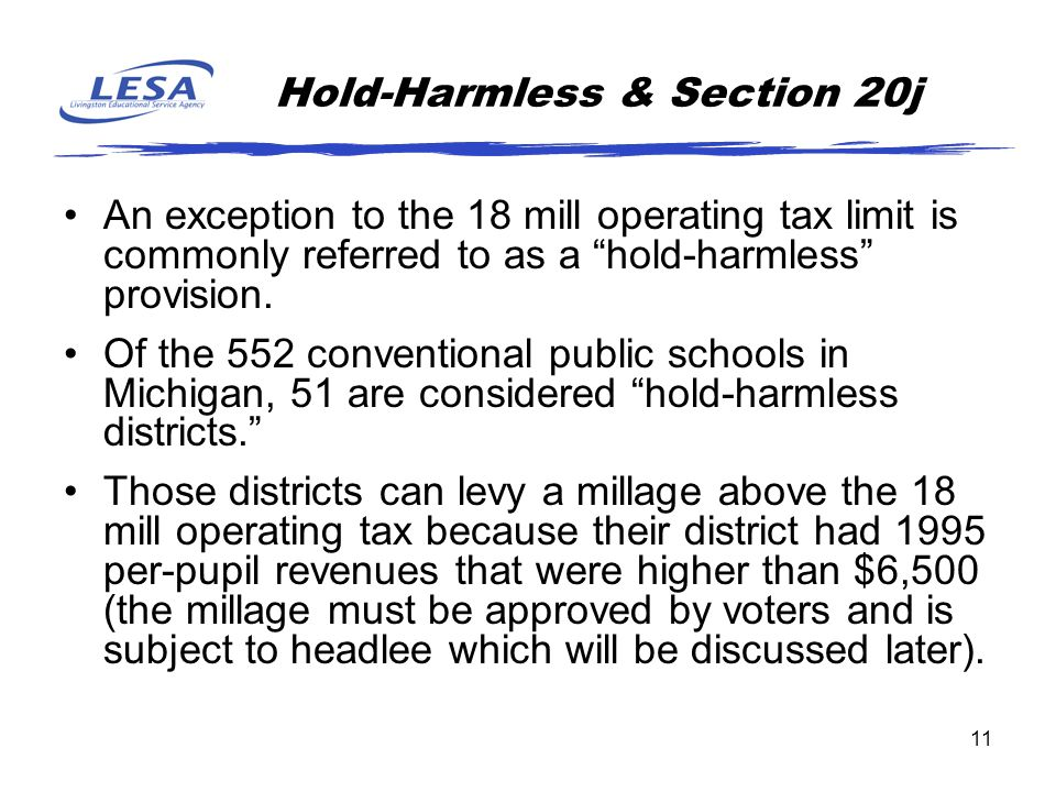 """11 Hold-Harmless & Section 20j An exception to the 18 mill operating tax limit is commonly referred to as a """"hold-harmless"""" provision. Of the 552 conv"""