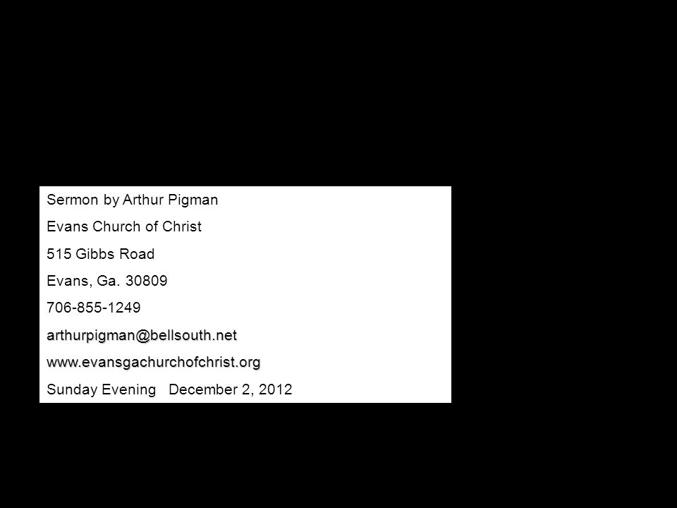 Sermon by Arthur Pigman Evans Church of Christ 515 Gibbs Road Evans, Ga. 30809 706-855-1249arthurpigman@bellsouth.netwww.evansgachurchofchrist.org Sun