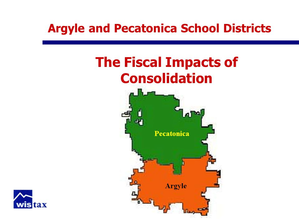Argyle and Pecatonica School Districts The Fiscal Impacts of Consolidation Pecatonica Argyle