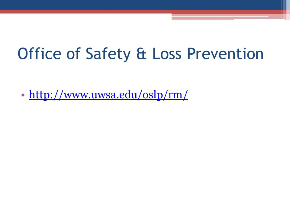 Office of Safety & Loss Prevention http://www.uwsa.edu/oslp/rm/