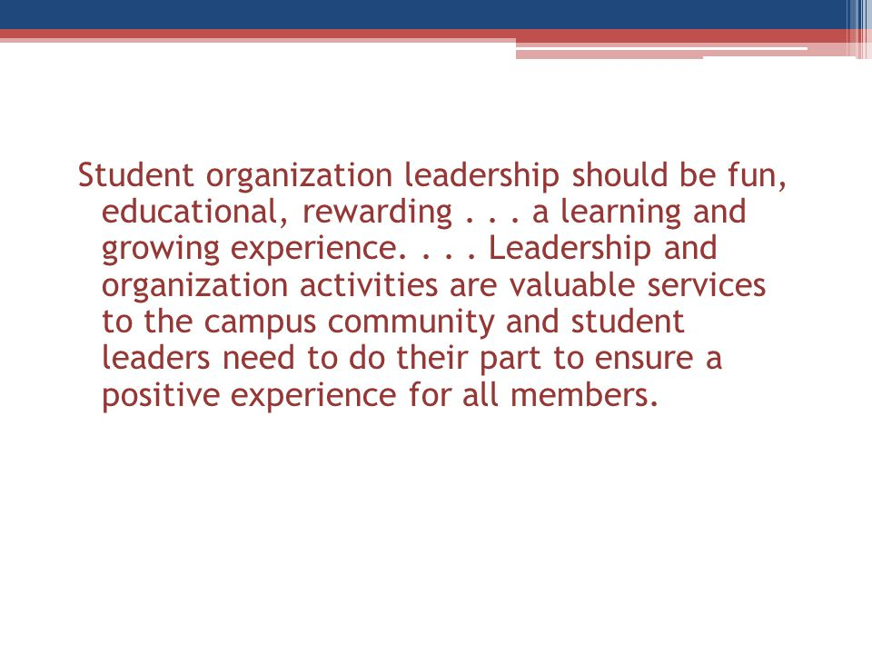 Student organization leadership should be fun, educational, rewarding...