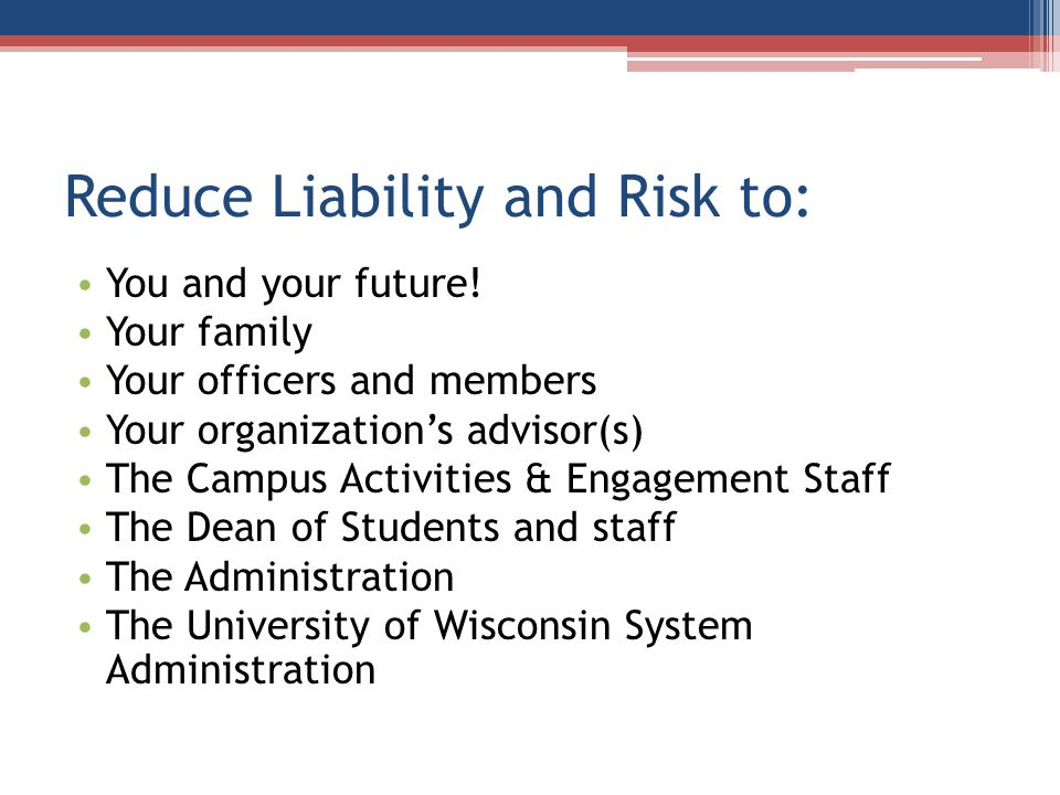 Reduce Liability and Risk to: You and your future.